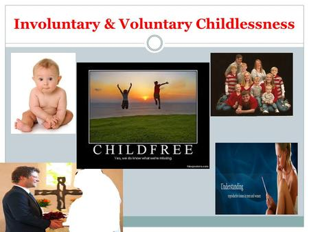Involuntary & Voluntary Childlessness