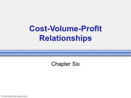 © 2006 McGraw-Hill Ryerson Ltd.. Chapter Six Cost-Volume-Profit Relationships.