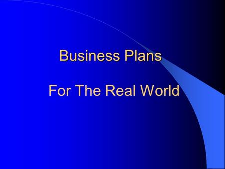 Business Plans For The Real World. Why a Business Plan? Strategic Guide Lenders Investors.