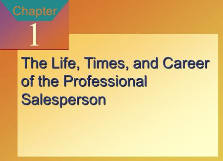 Copyright © 2002 by The McGraw-Hill Companies, Inc. All rights reserved. McGraw-Hill/Ryerson 1-1 Chapter 1 The Life, Times, and Career of the Professional.