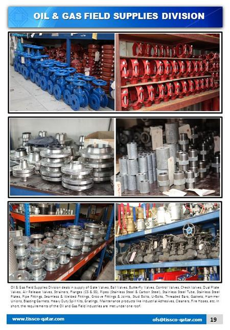 OIL & GAS FIELD SUPPLIES DIVISION Oil & Gas Field Supplies Division deals in supply of Gate Valves, Ball Valves, Butterfly Valves, Control Valves, Check.