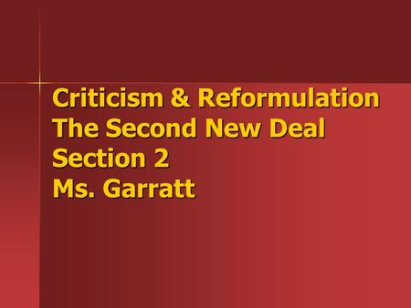 Criticism & Reformulation The Second New Deal Section 2 Ms. Garratt