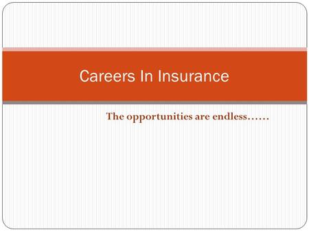 The opportunities are endless…… Careers In Insurance.