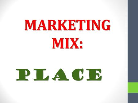 MARKETING MIX: Place. Place o As you will be aware from your experiences as a consumer, producers rarely sell their goods or services directly to the.