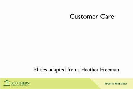 Customer Care Slides adapted from: Heather Freeman.