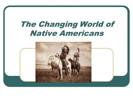 The Changing World of Native Americans