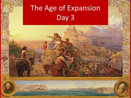 The Age of Expansion Day 3