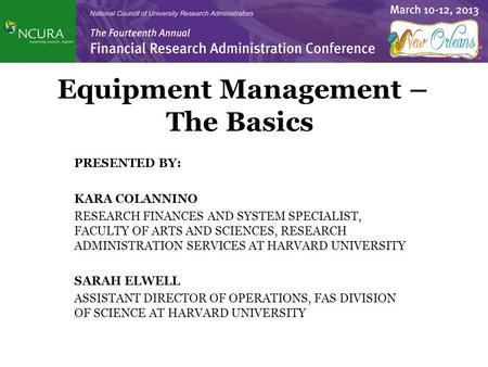 Equipment Management – The Basics PRESENTED BY: KARA COLANNINO RESEARCH FINANCES AND SYSTEM SPECIALIST, FACULTY OF ARTS AND SCIENCES, RESEARCH ADMINISTRATION.