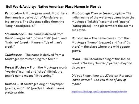 Pensacola – A Muskogean word. Most likely, the name is a derivation of Pansfalaya, an Indian tribe. The Choctaw called them the long-haired people. Steinhatchee.
