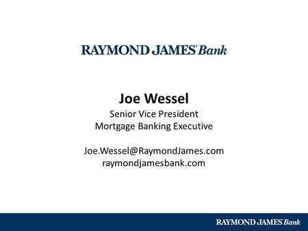 Joe Wessel Senior Vice President Mortgage Banking Executive raymondjamesbank.com.