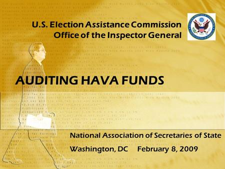 U.S. Election Assistance Commission Office of the Inspector General AUDITING HAVA FUNDS National Association of Secretaries of State Washington, DCFebruary.