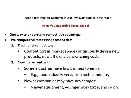 One way to understand competitive advantage Five competitive forces shape fate of firm 1.Traditional competitors Competitors in market space continuously.