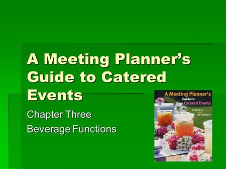 A Meeting Planner's Guide to Catered Events Chapter Three Beverage Functions.