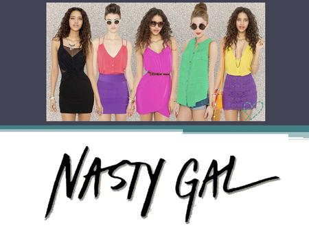 Sophia Amoruso Nasty Gal began in 2006 as the brainchild of CEO and founder Sophia Amoruso who at the time worked out of her own apartment in San Francisco.