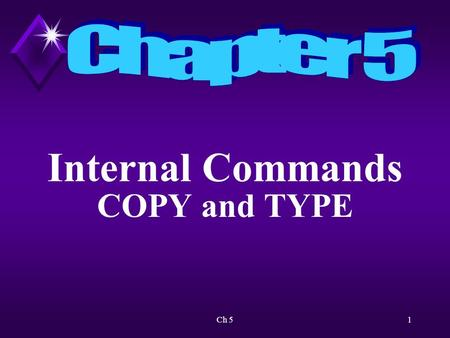 Ch 51 Internal Commands COPY and TYPE. Ch 52 Overview Will review file-naming rules.