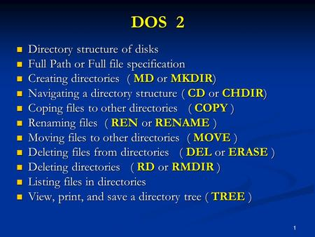 1 DOS 2 Directory structure of <strong>disks</strong> Directory structure of <strong>disks</strong> Full Path or Full file specification Full Path or Full file specification Creating directories.