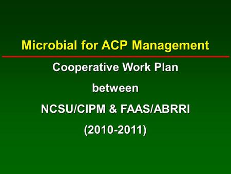 Microbial for ACP Management Cooperative Work Plan between NCSU/CIPM & FAAS/ABRRI (2010-2011)