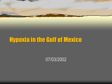 Hypoxia in the Gulf of Mexico 07/03/2002.  Eutrophication is a natural process taking place in water- characterized by a development towards an environment.