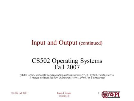 Input & Output (continued) CS-502 Fall 20071 Input and Output (continued) CS502 Operating Systems Fall 2007 (Slides include materials from Operating System.