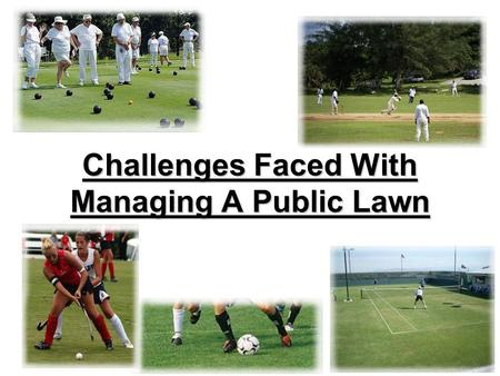 Challenges Faced With Managing A Public Lawn. Overview 1. Understanding your situation, understanding challenges 2. Description of important aspects of.