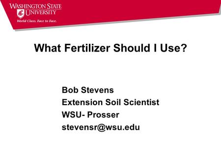 What Fertilizer Should I Use? Bob Stevens Extension Soil Scientist WSU- Prosser