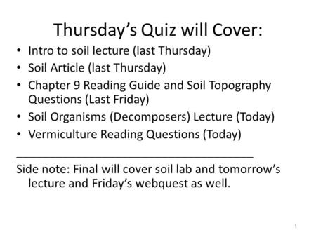 Thursday's Quiz will Cover: Intro to soil lecture (last Thursday) Soil Article (last Thursday) Chapter 9 Reading Guide and Soil Topography Questions (Last.