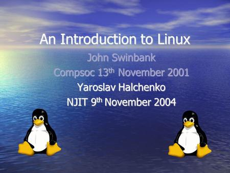 An Introduction to Linux John Swinbank Compsoc 13 th November 2001 Yaroslav Halchenko NJIT 9 th November 2004.