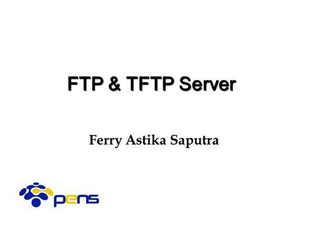 Ferry Astika Saputra FTP & TFTP Server. Overview File Transfer Protocol (RFC 959) Why FTP? FTP's connections FTP in action FTP commands/responses Trivial.