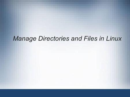 Manage Directories and Files in Linux. 2 Objectives Understand the Filesystem Hierarchy Standard (FHS) Identify File Types in the Linux System Change.