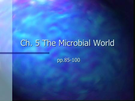 Ch. 5 The Microbial World pp.85-100.