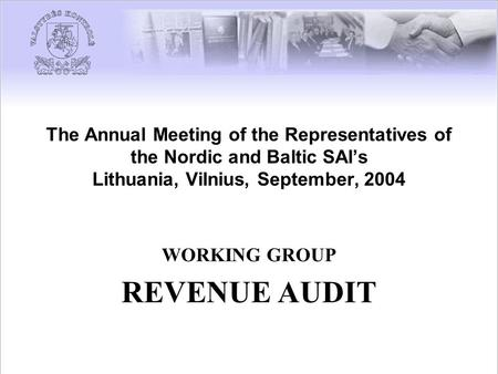 The Annual Meeting of the Representatives of the Nordic and Baltic SAI's Lithuania, Vilnius, September, 2004 WORKING GROUP REVENUE AUDIT.