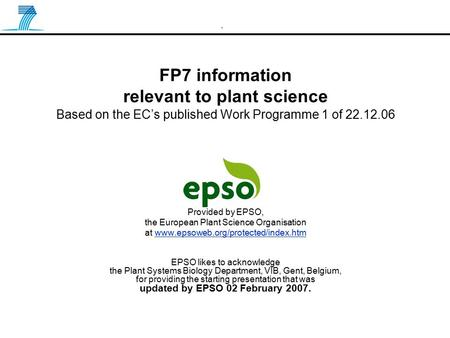 . FP7 information relevant to <strong>plant</strong> science Based on the EC's published Work Programme 1 of 22.12.06 Provided by EPSO, the European <strong>Plant</strong> Science Organisation.