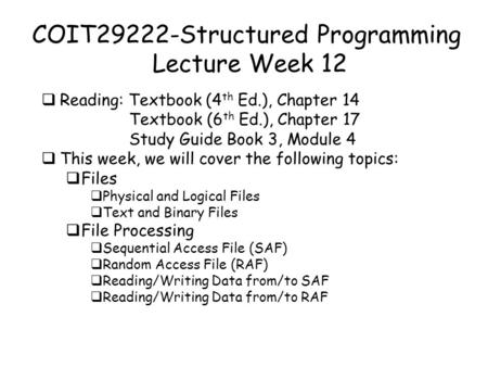COIT29222-Structured <strong>Programming</strong> Lecture Week 12  Reading: Textbook (4 th Ed.), Chapter 14 Textbook (6 th Ed.), Chapter 17 Study Guide Book 3, Module.