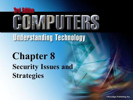 © Paradigm Publishing Inc. 8-1 Chapter 8 Security Issues and Strategies.