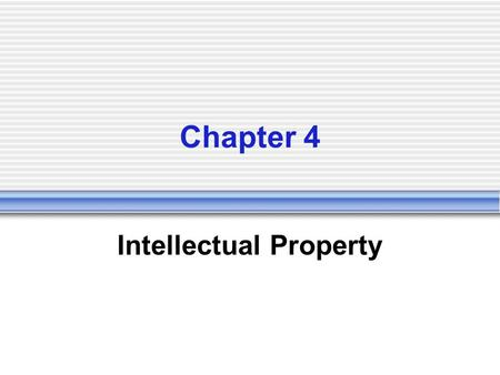 Chapter 4 Intellectual Property. What is Intellectual Property The intangible creative work Value of intelligence and artistic work comes from creativity,