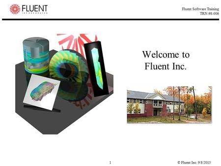 © Fluent Inc. 9/8/20151 Fluent Software Training TRN-98-006 Welcome to Fluent Inc.