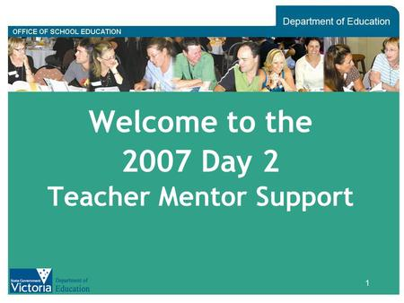 1 Welcome to the 2007 Day 2 Teacher Mentor Support.