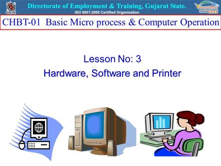 Lesson No: 3 Hardware, Software and Printer CHBT-01 Basic Micro process & Computer Operation.