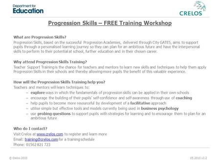 © Crelos 2010 05.2010 v3.2 Progression Skills – FREE Training Workshop What are Progression Skills? Progression Skills, based on the successful Progression.