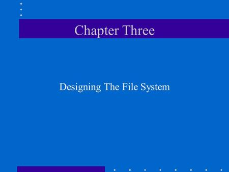 Chapter Three Designing The File System. Chapter Objectives Describe the components of the NetWare file system Describe the purpose of each NetWare-created.