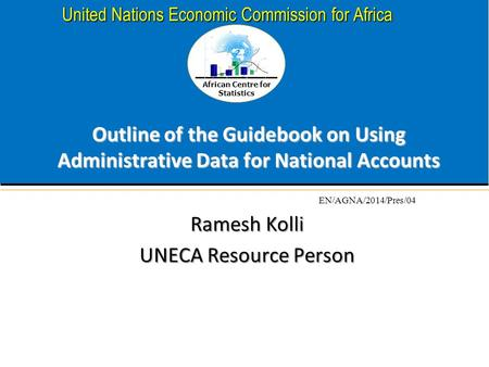 African Centre for Statistics United Nations Economic Commission for Africa Outline of the Guidebook on Using Administrative Data for National Accounts.
