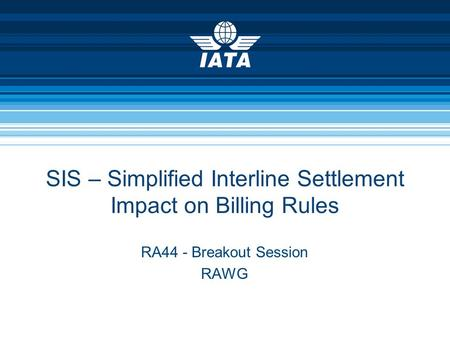 SIS – Simplified Interline Settlement Impact on Billing Rules