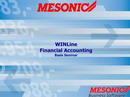WINLine Financial Accounting Basis Seminar. Agenda WINLine ACC1 Base Info (AR/AP accounts, GL accounts, Tax lines, Payment terms, Foreign Currencies)