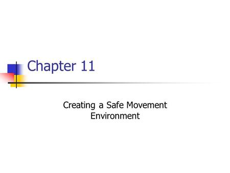 Chapter 11 Creating a Safe Movement Environment. Objectives-Chapter 11 Identify safety concerns when children are engaged in physical activity. Discuss.