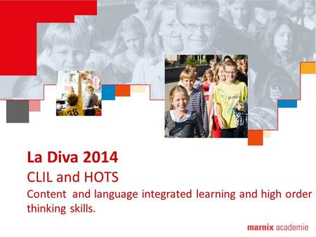 La Diva 2014 CLIL and HOTS Content and language integrated learning and high order thinking skills.