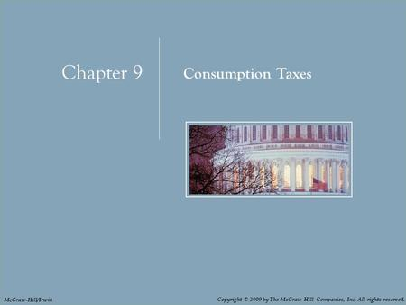 Chapter 9: Consumption Taxes 9 - 1 Chapter 9 Consumption Taxes Copyright © 2009 by The McGraw-Hill Companies, Inc. All rights reserved. McGraw-Hill/Irwin.