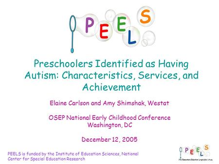 1 Preschoolers Identified as Having Autism: Characteristics, Services, and Achievement Elaine Carlson and Amy Shimshak, Westat OSEP National Early Childhood.