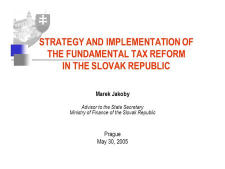 Marek Jakoby Advisor to the State Secretary Ministry of Finance of the Slovak Republic Prague May 30, 2005 STRATEGY AND IMPLEMENTATION OF THE FUNDAMENTAL.