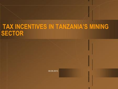 08.09.2015 TAX INCENTIVES IN TANZANIA'S MINING SECTOR.