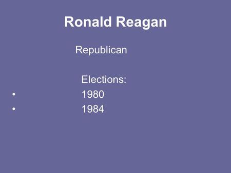 Ronald Reagan Republican Elections: 1980 1984. Political Ad Are you better off than you were 4 years ago? decrease government and taxes.